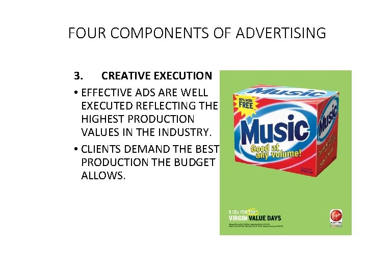 FOUR COMPONENTS OF ADVERTISING 3. CREATIVE EXECUTION • EFFECTIVE ADS ARE WELL EXECUTED REFLECTING