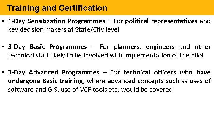 Training and Certification • 1 -Day Sensitization Programmes – For political representatives and key