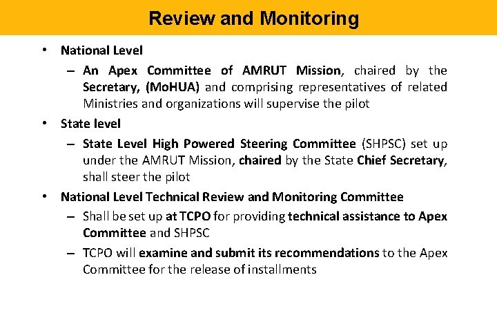 Review and Monitoring • National Level – An Apex Committee of AMRUT Mission, chaired