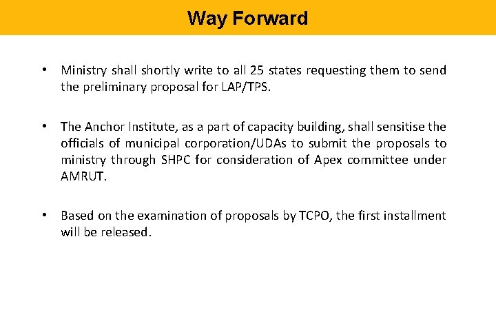 Way Forward • Ministry shall shortly write to all 25 states requesting them to