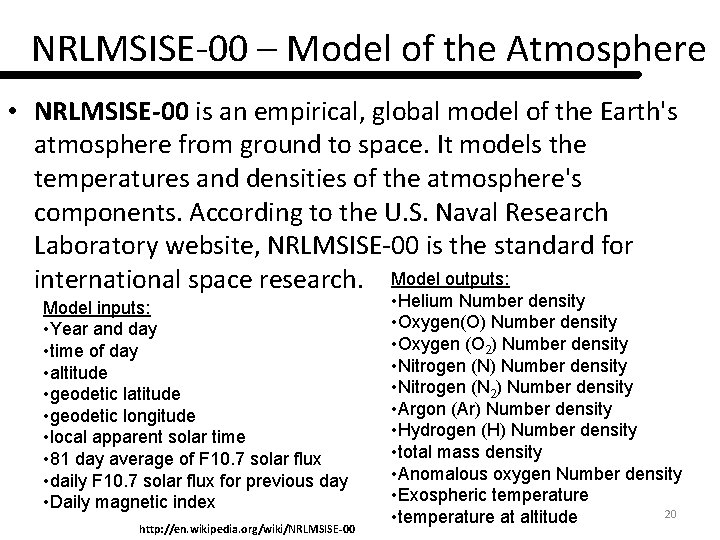 NRLMSISE-00 – Model of the Atmosphere • NRLMSISE-00 is an empirical, global model of