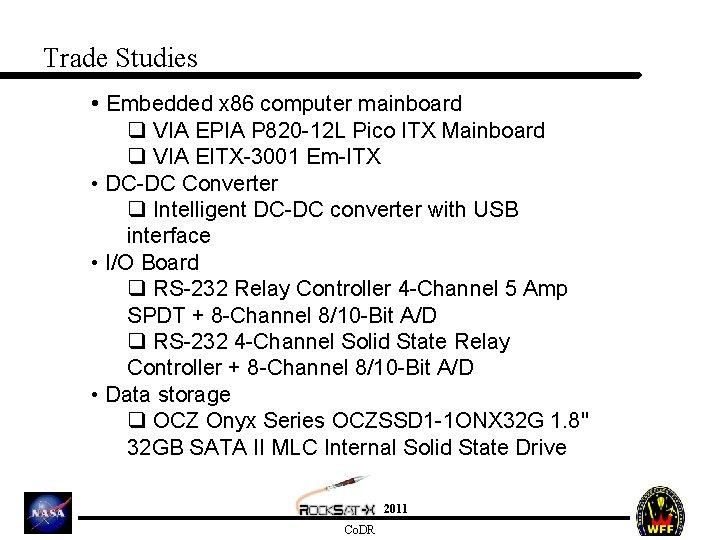 Trade Studies • Embedded x 86 computer mainboard q VIA EPIA P 820 -12