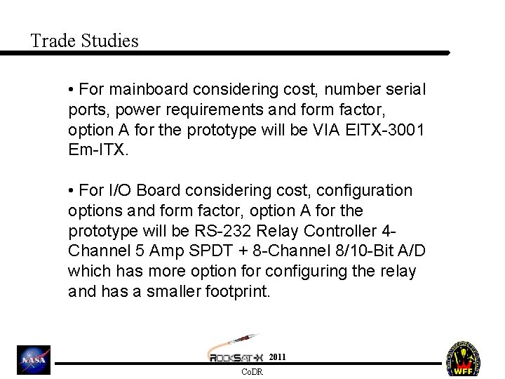 Trade Studies • For mainboard considering cost, number serial ports, power requirements and form