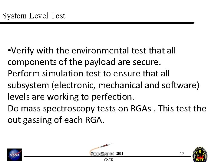 System Level Test • Verify with the environmental test that all components of the
