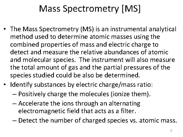 Mass Spectrometry [MS] • The Mass Spectrometry (MS) is an instrumental analytical method used