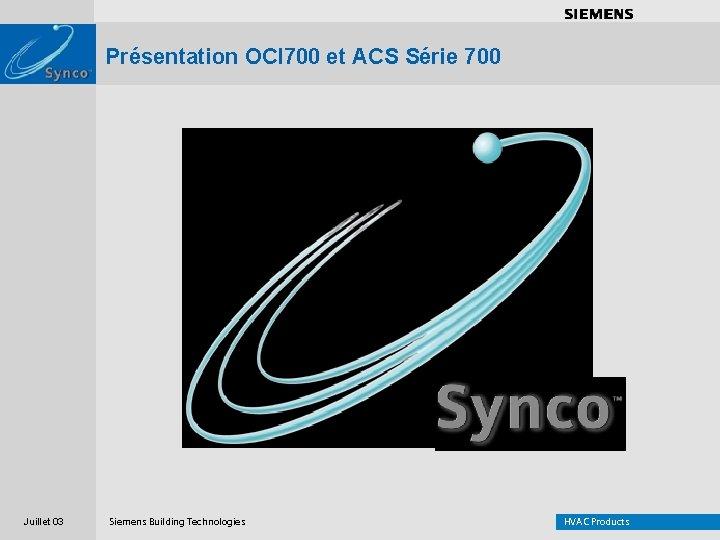 . . . . Présentation OCI 700 et ACS Série 700 Juillet 03 Siemens