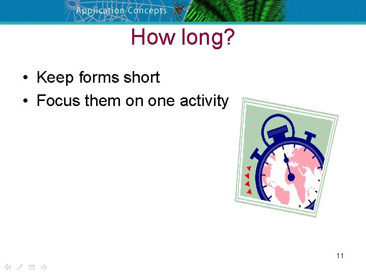 How long? • Keep forms short • Focus them on one activity 11