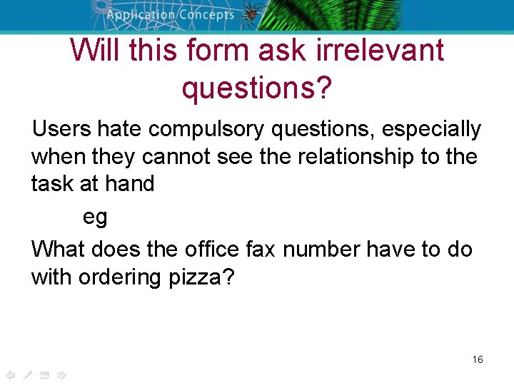 Will this form ask irrelevant questions? Users hate compulsory questions, especially when they cannot
