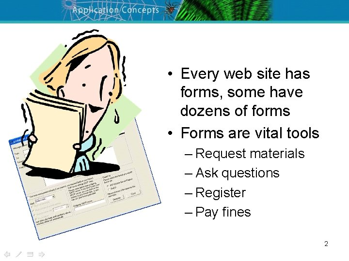 • Every web site has forms, some have dozens of forms • Forms