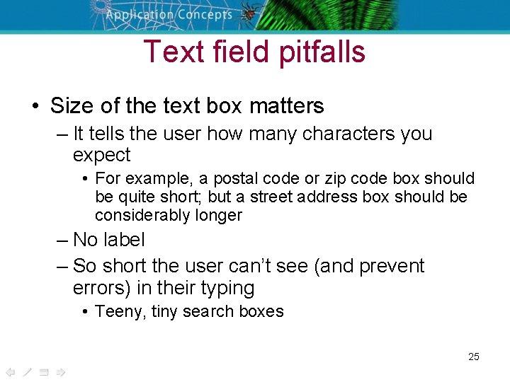 Text field pitfalls • Size of the text box matters – It tells the
