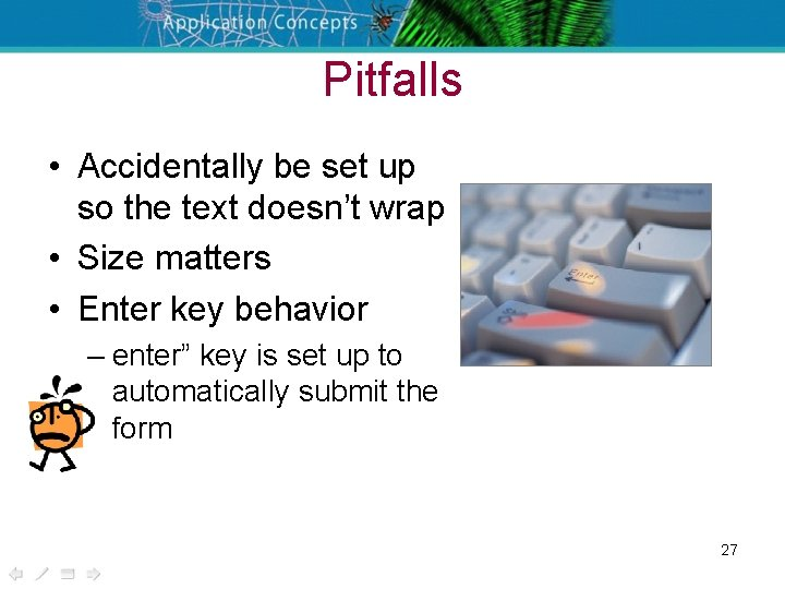 Pitfalls • Accidentally be set up so the text doesn't wrap • Size matters