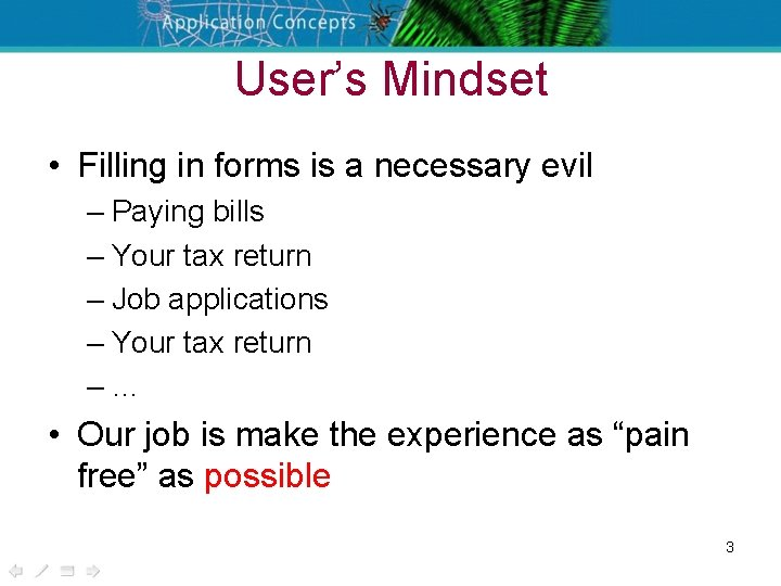 User's Mindset • Filling in forms is a necessary evil – Paying bills –