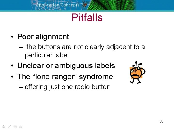 Pitfalls • Poor alignment – the buttons are not clearly adjacent to a particular