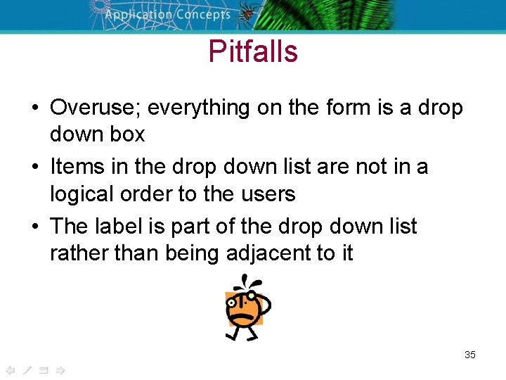 Pitfalls • Overuse; everything on the form is a drop down box • Items