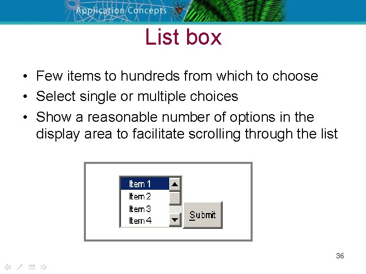 List box • Few items to hundreds from which to choose • Select single