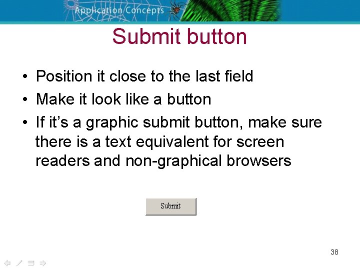 Submit button • Position it close to the last field • Make it look