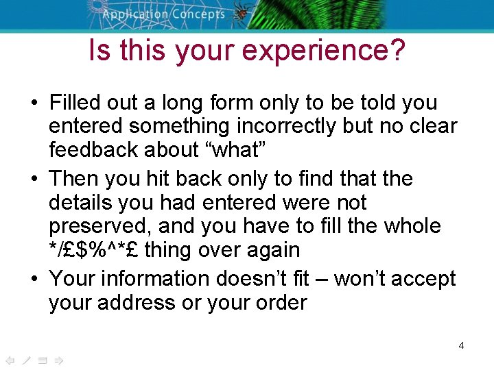 Is this your experience? • Filled out a long form only to be told
