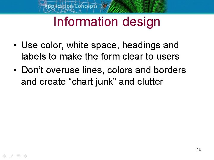 Information design • Use color, white space, headings and labels to make the form