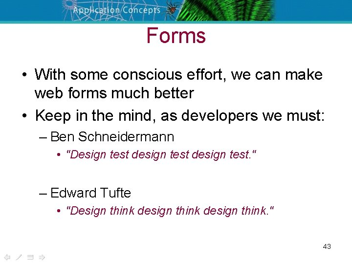 Forms • With some conscious effort, we can make web forms much better •