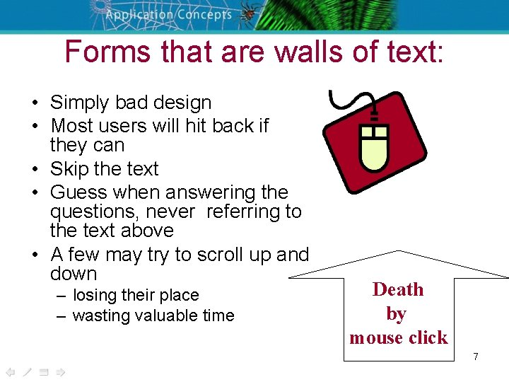 Forms that are walls of text: • Simply bad design • Most users will