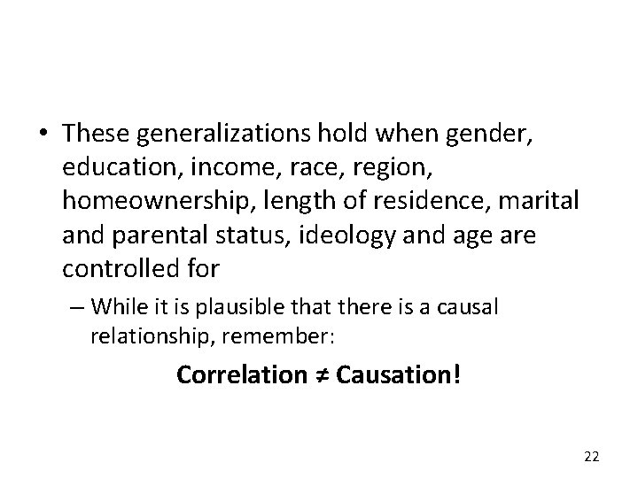 • These generalizations hold when gender, education, income, race, region, homeownership, length of
