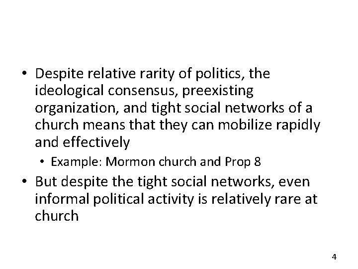 • Despite relative rarity of politics, the ideological consensus, preexisting organization, and tight