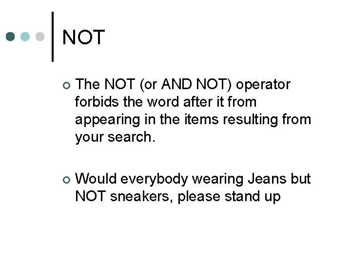 NOT ¢ The NOT (or AND NOT) operator forbids the word after it from