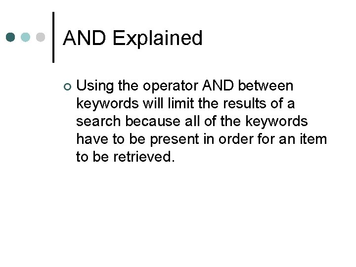AND Explained ¢ Using the operator AND between keywords will limit the results of