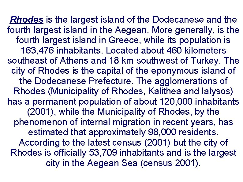 Rhodes is the largest island of the Dodecanese and the fourth largest island in