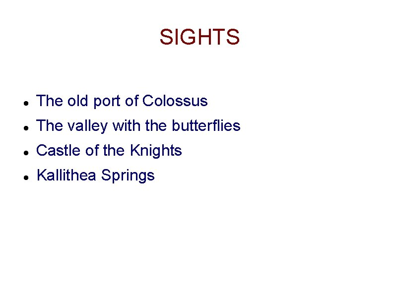 SIGHTS The old port of Colossus The valley with the butterflies Castle of the