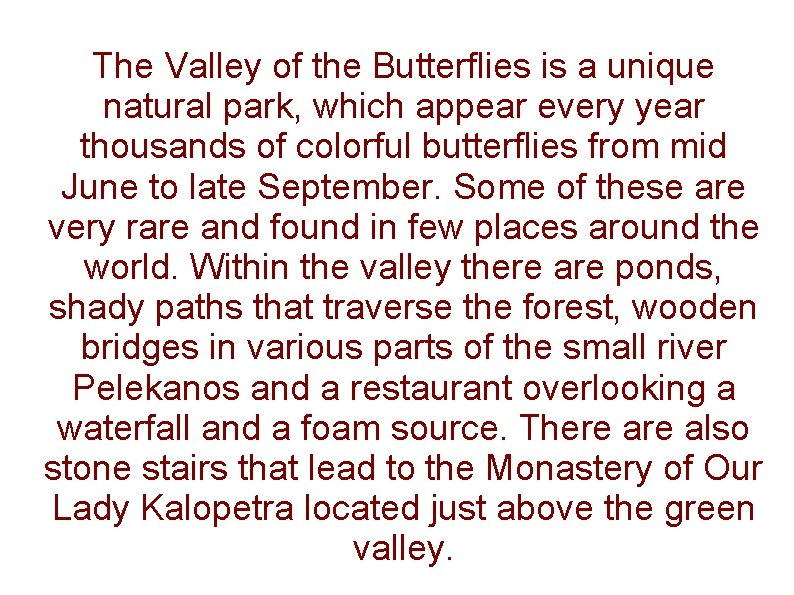 The Valley of the Butterflies is a unique natural park, which appear every year