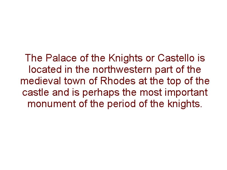 The Palace of the Knights or Castello is located in the northwestern part of