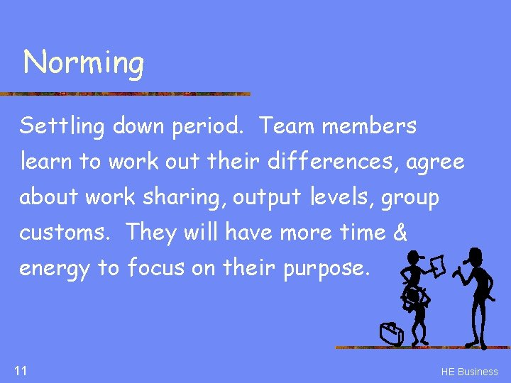Norming Settling down period. Team members learn to work out their differences, agree about