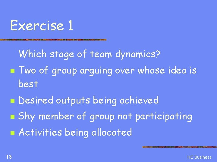 Exercise 1 Which stage of team dynamics? n Two of group arguing over whose