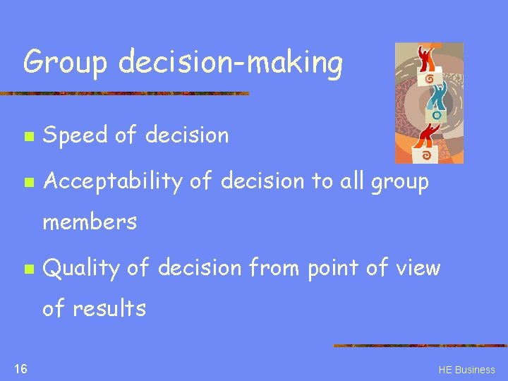 Group decision-making n Speed of decision n Acceptability of decision to all group members