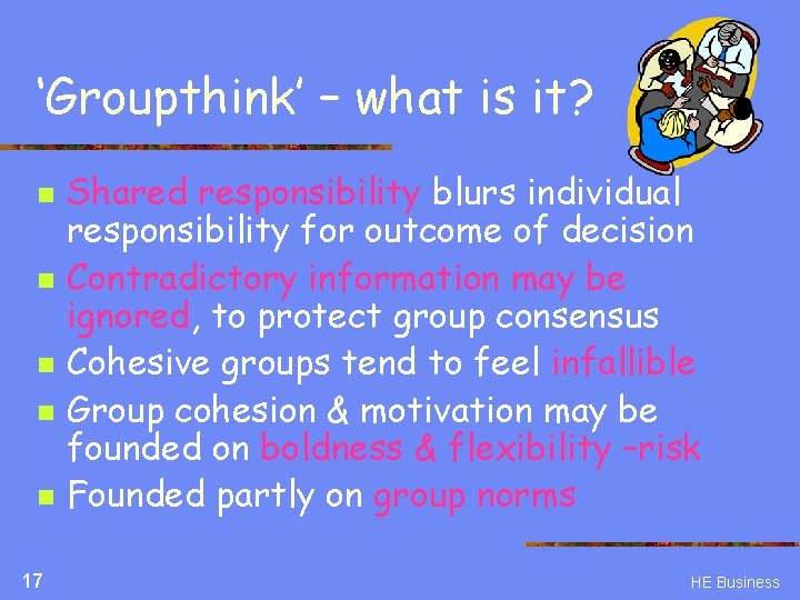 'Groupthink' – what is it? n n n 17 Shared responsibility blurs individual responsibility