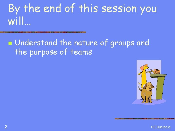 By the end of this session you will… n 2 Understand the nature of