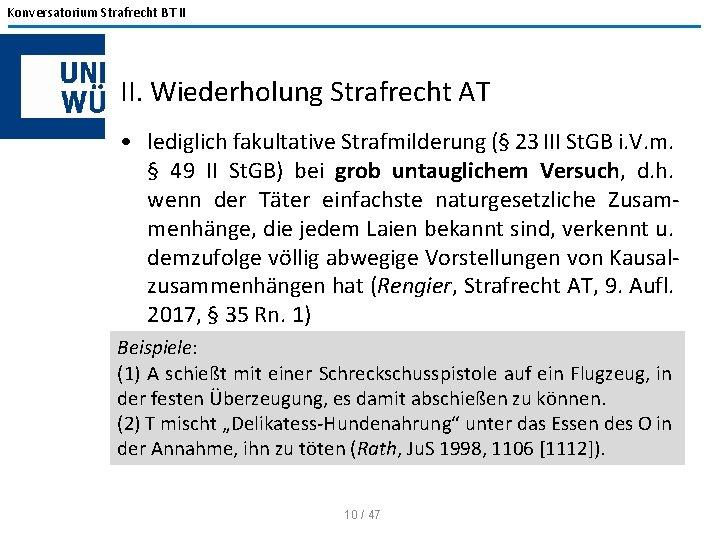 Konversatorium Strafrecht BT II II. Wiederholung Strafrecht AT • lediglich fakultative Strafmilderung (§ 23