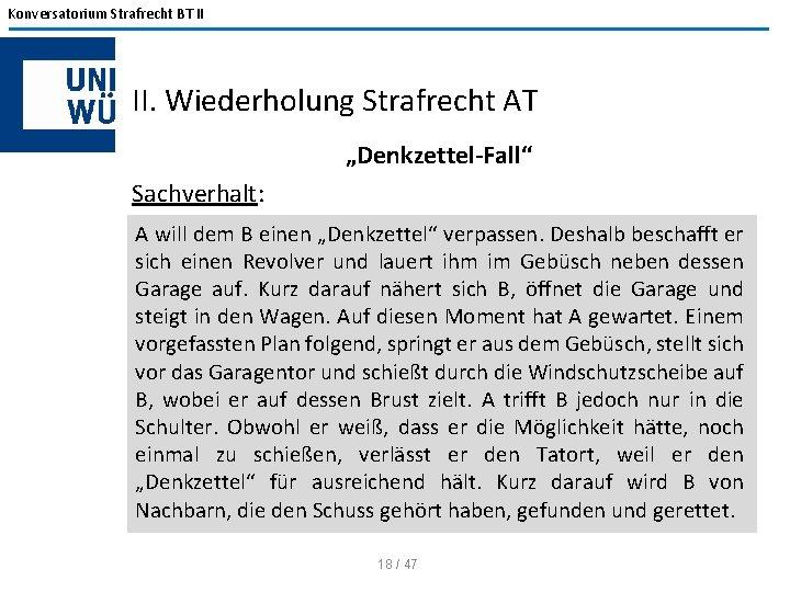 """Konversatorium Strafrecht BT II II. Wiederholung Strafrecht AT """"Denkzettel-Fall"""" Sachverhalt: A will dem B"""