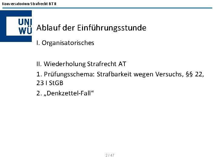 Konversatorium Strafrecht BT II Ablauf der Einführungsstunde I. Organisatorisches II. Wiederholung Strafrecht AT 1.