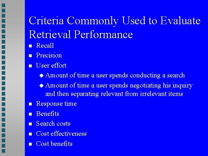 Criteria Commonly Used to Evaluate Retrieval Performance Recall Precision User effort Amount of time