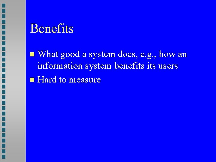 Benefits What good a system does, e. g. , how an information system benefits