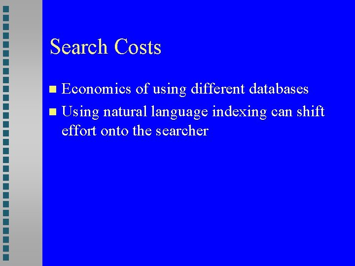 Search Costs Economics of using different databases Using natural language indexing can shift effort