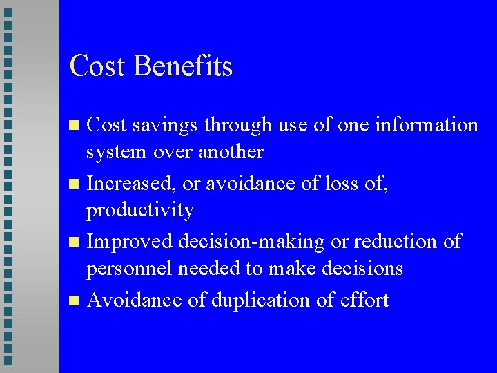 Cost Benefits Cost savings through use of one information system over another Increased, or