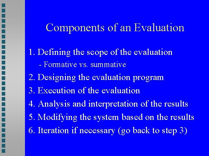 Components of an Evaluation 1. Defining the scope of the evaluation - Formative vs.