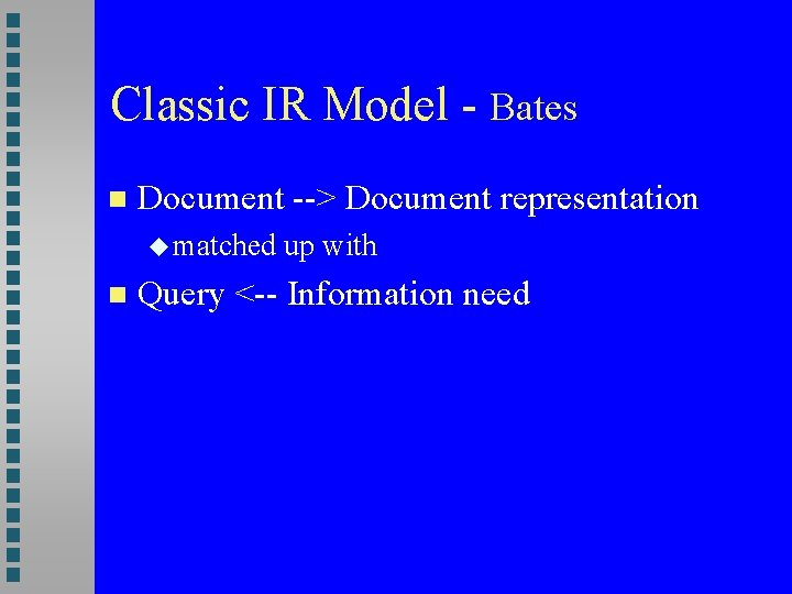 Classic IR Model - Bates Document --> Document representation matched up with Query <--