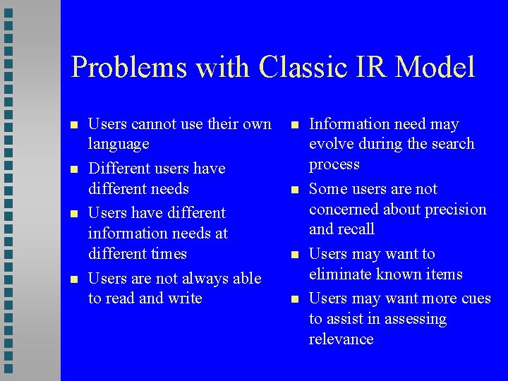 Problems with Classic IR Model Users cannot use their own language Different users have