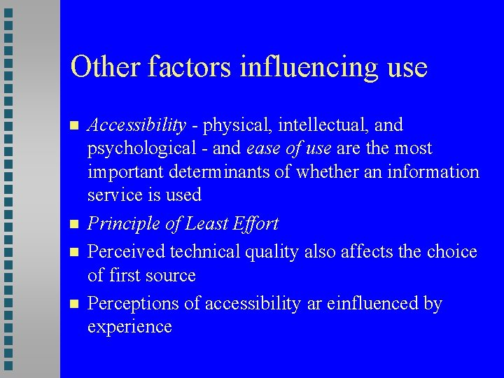 Other factors influencing use Accessibility - physical, intellectual, and psychological - and ease of