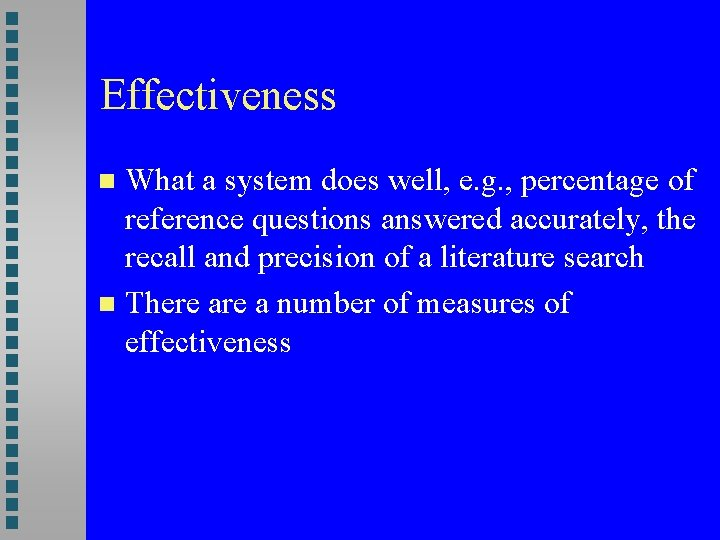 Effectiveness What a system does well, e. g. , percentage of reference questions answered