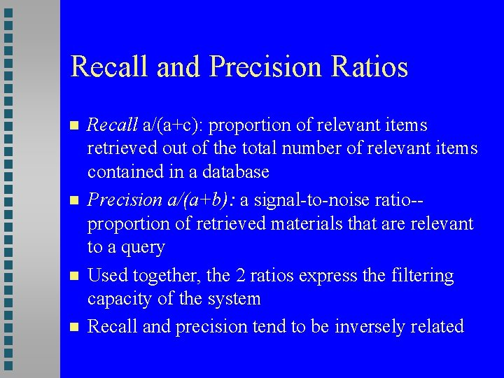 Recall and Precision Ratios Recall a/(a+c): proportion of relevant items retrieved out of the